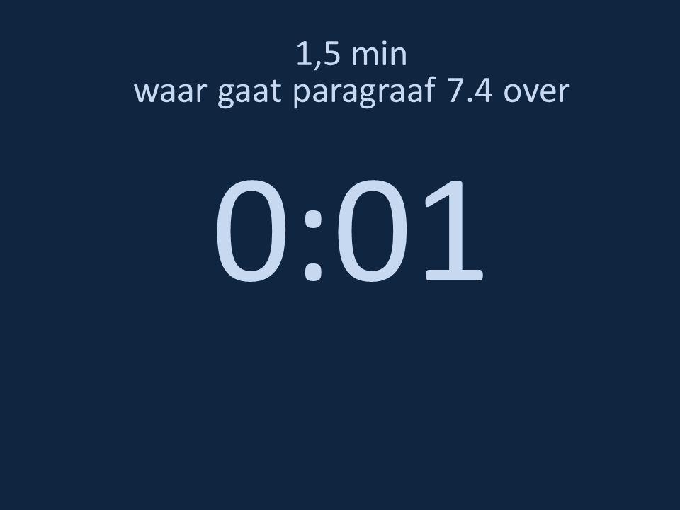 1,5 min waar gaat paragraaf 7.4 over 0:01