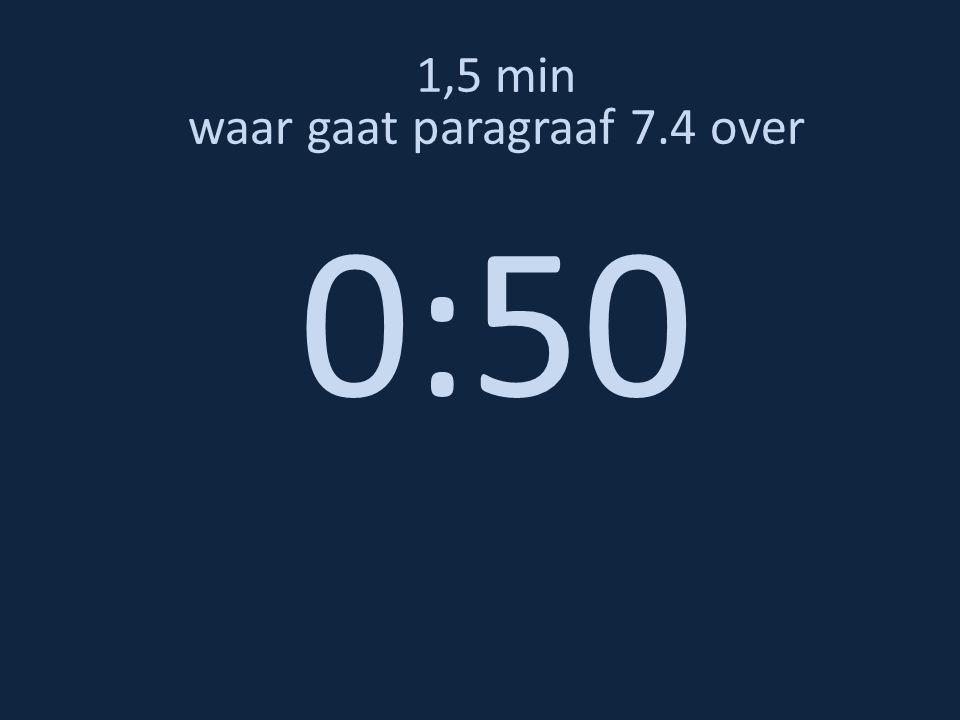 1,5 min waar gaat paragraaf 7.4 over 0:50