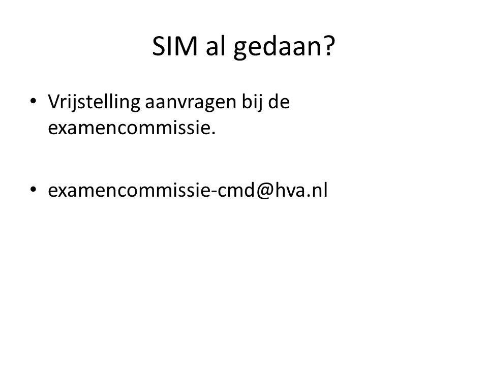 SIM al gedaan? Vrijstelling aanvragen bij de examencommissie. examencommissie-cmd@hva.nl