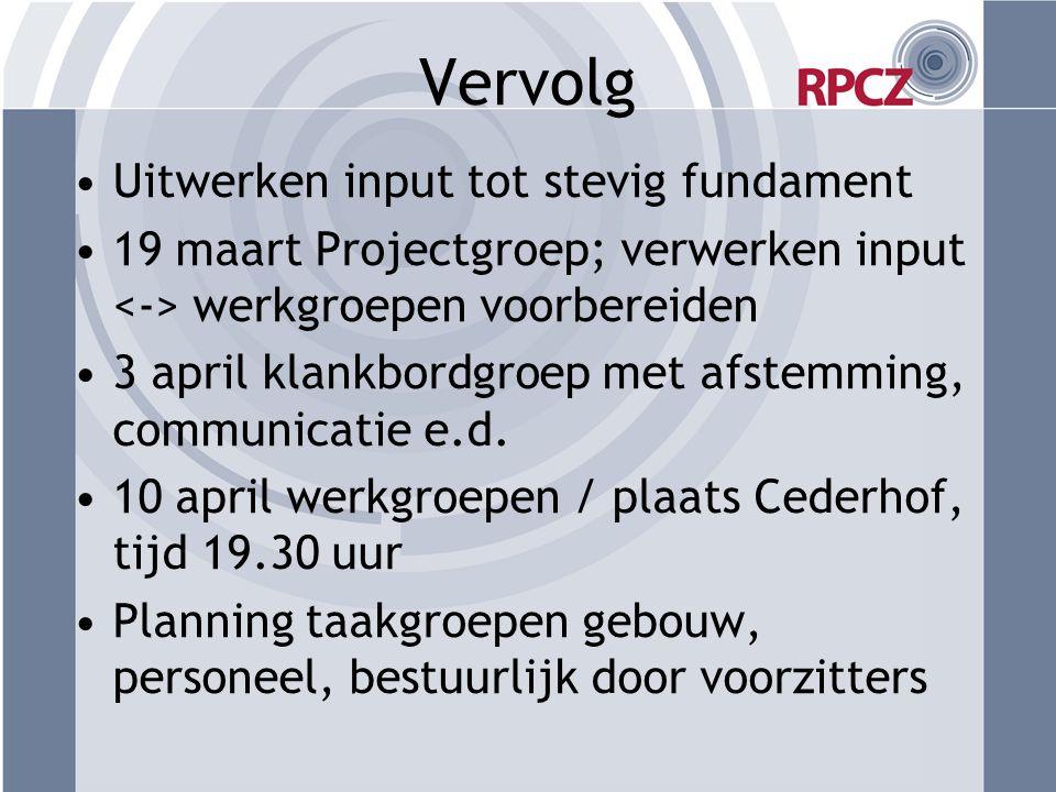 Vervolg Uitwerken input tot stevig fundament 19 maart Projectgroep; verwerken input werkgroepen voorbereiden 3 april klankbordgroep met afstemming, communicatie e.d.