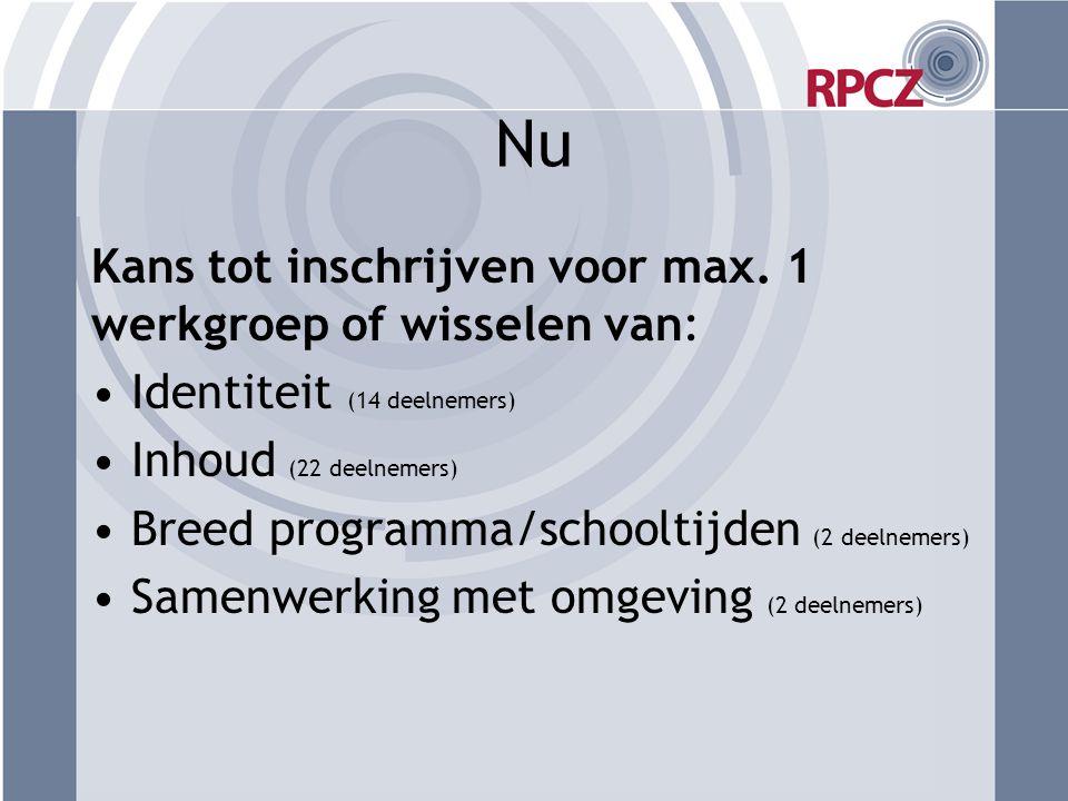Nu Kans tot inschrijven voor max. 1 werkgroep of wisselen van: Identiteit (14 deelnemers) Inhoud (22 deelnemers) Breed programma/schooltijden (2 deeln