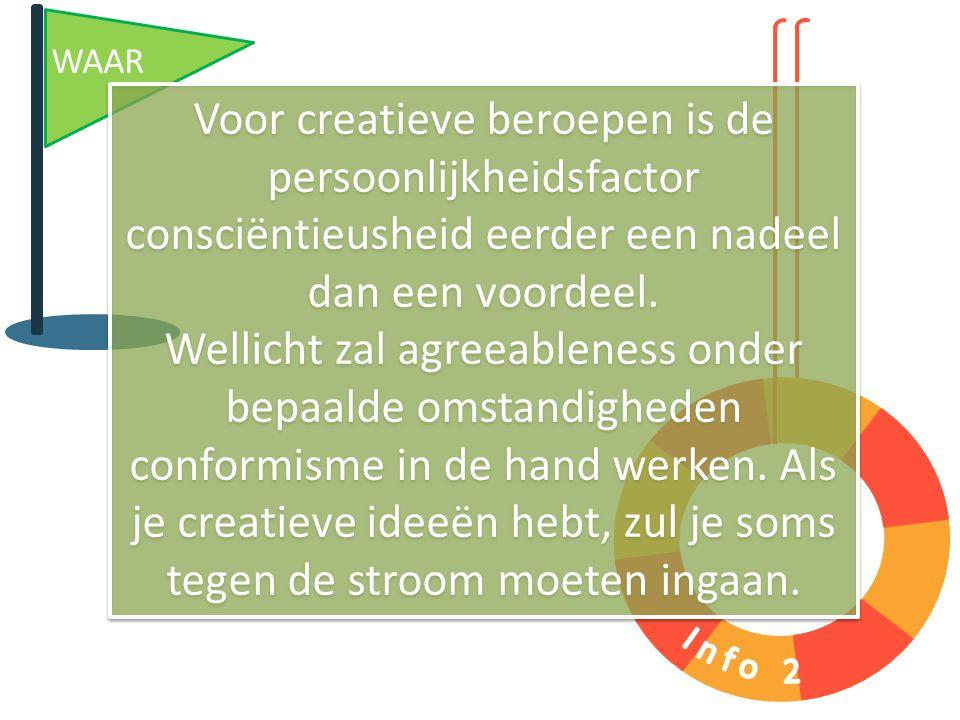 WAAR Voor creatieve beroepen is de persoonlijkheidsfactor consciëntieusheid eerder een nadeel dan een voordeel. Wellicht zal agreeableness onder bepaa