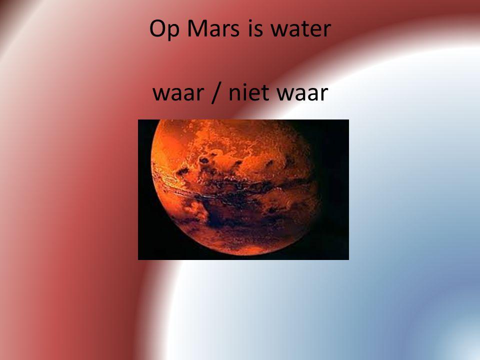 Op Mars is water waar / niet waar