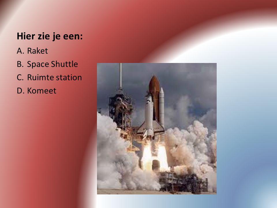 Hier zie je een: A.Raket B.Space Shuttle C.Ruimte station D.Komeet