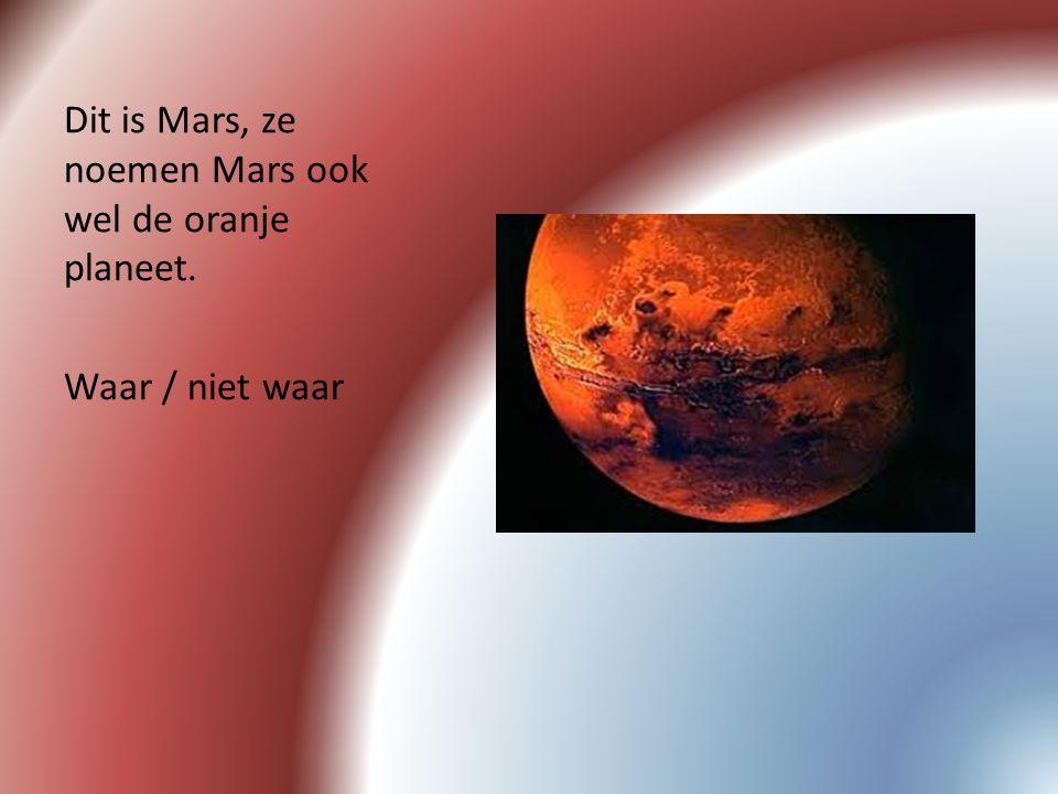 Dit is Mars, ze noemen Mars ook wel de oranje planeet. Waar / niet waar