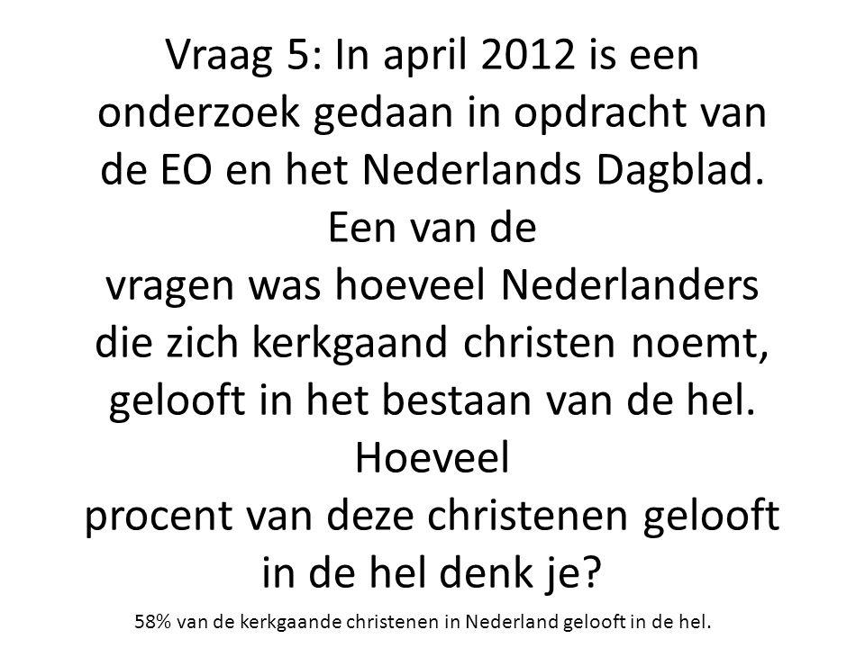 Vraag 5: In april 2012 is een onderzoek gedaan in opdracht van de EO en het Nederlands Dagblad. Een van de vragen was hoeveel Nederlanders die zich ke