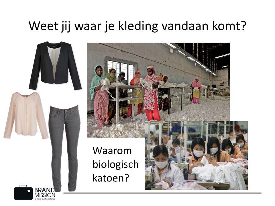 Weet jij waar je kleding vandaan komt? Waarom biologisch katoen?
