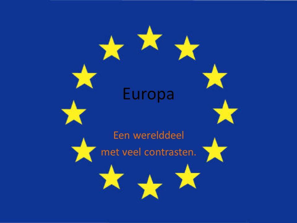 Europa Een werelddeel met veel contrasten.