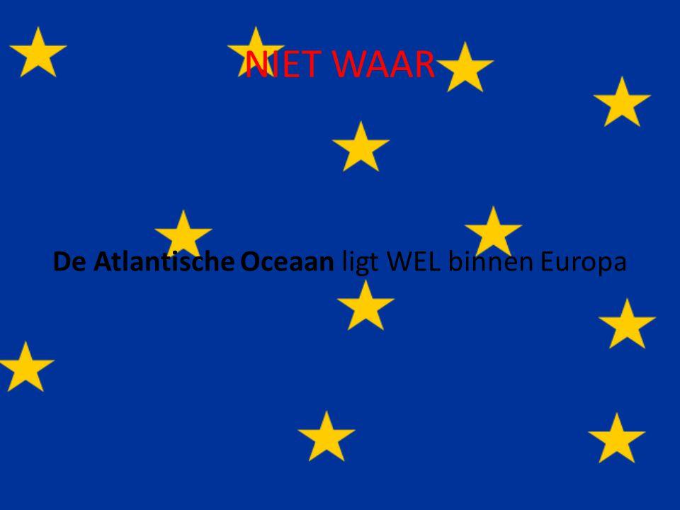 Vraag 4 De Atlantische Oceaan ligt NIET binnen Europa… Ja ? Nee ?