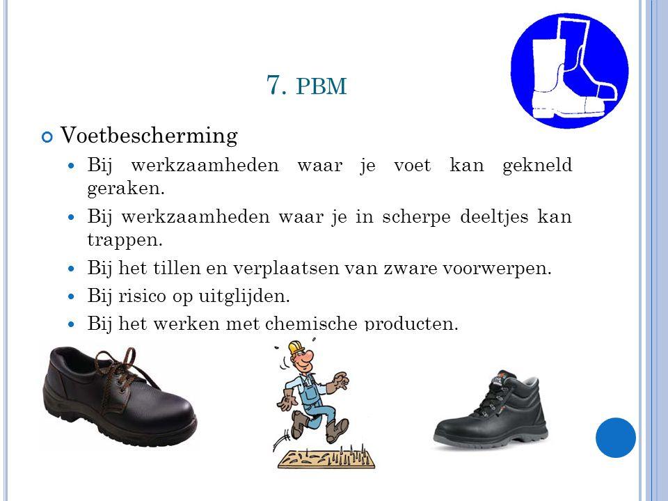 7.PBM Voetbescherming Bij werkzaamheden waar je voet kan gekneld geraken.