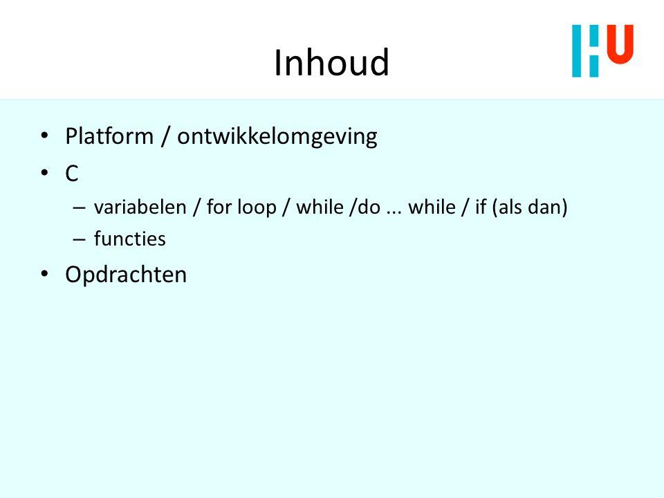 variabelen int naam = beginwaarde; float naam = beginwaarde; char naam = beginwaarde; int naam[aantal];