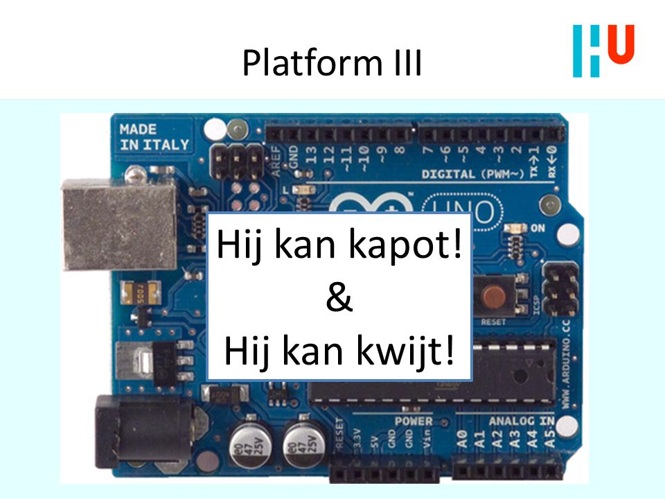 Platform IV Meer info?: 1) http://www.arduino.cchttp://www.arduino.cc 2) Schema 3) Data sheet ATMEL 328