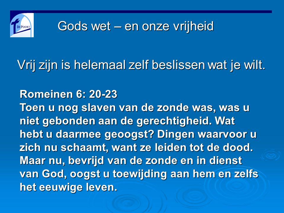 Gods wet – en onze vrijheid Vrij zijn is helemaal zelf beslissen wat je wilt.