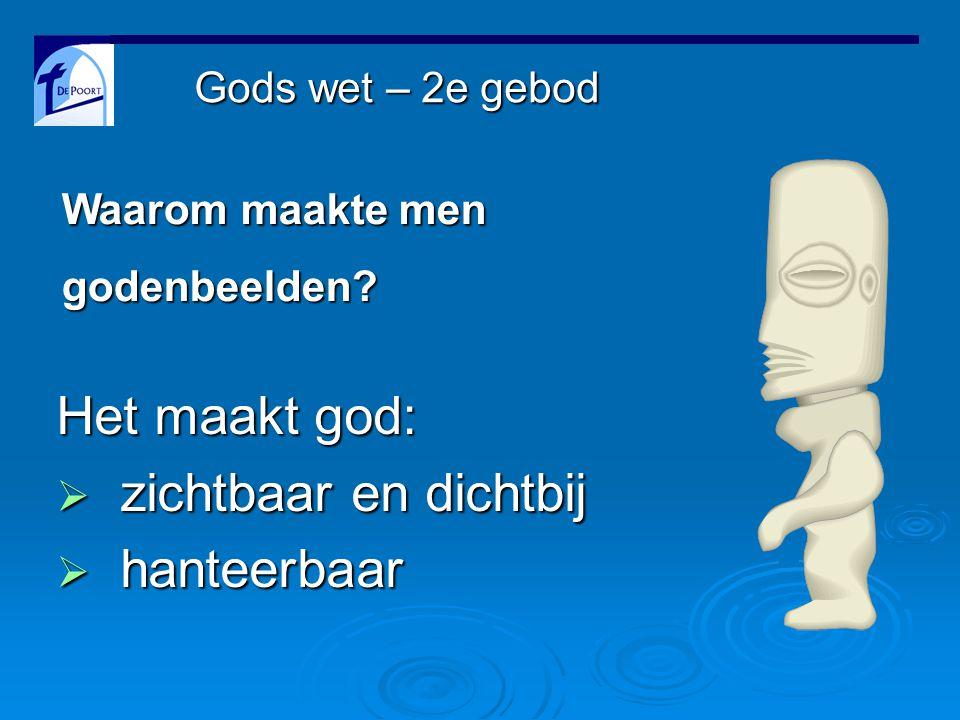 Het maakt god:  zichtbaar en dichtbij  hanteerbaar Waarom maakte men godenbeelden.