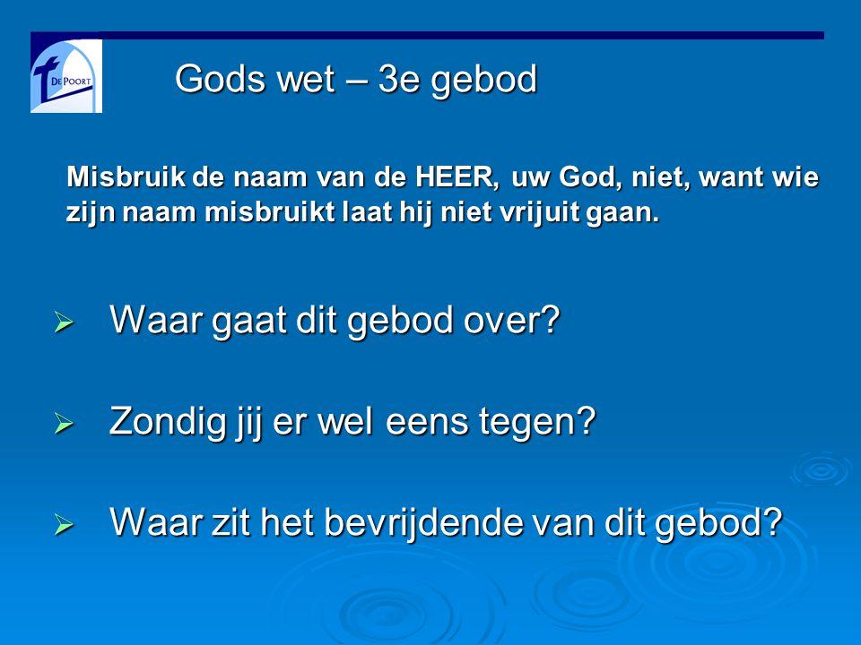 Gods wet – 3e gebod Misbruik de naam van de HEER, uw God, niet, want wie zijn naam misbruikt laat hij niet vrijuit gaan.