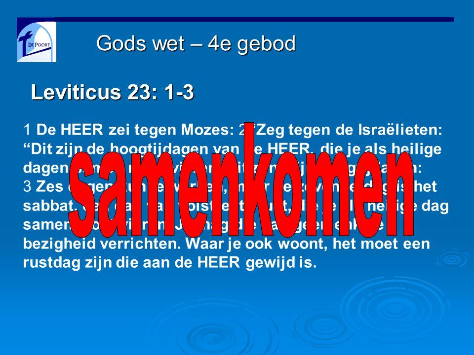 Leviticus 23: 1-3 1 De HEER zei tegen Mozes: 2 'Zeg tegen de Israëlieten: Dit zijn de hoogtijdagen van de HEER, die je als heilige dagen samen moet vieren.