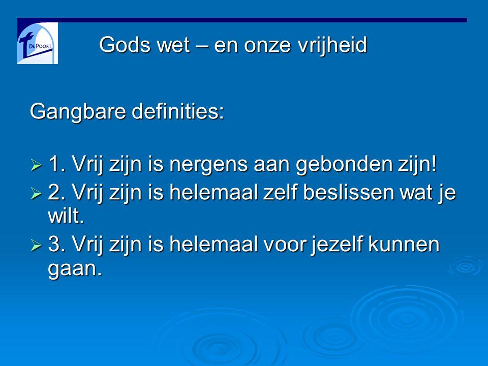 Gods wet – en onze vrijheid Gangbare definities:  1.