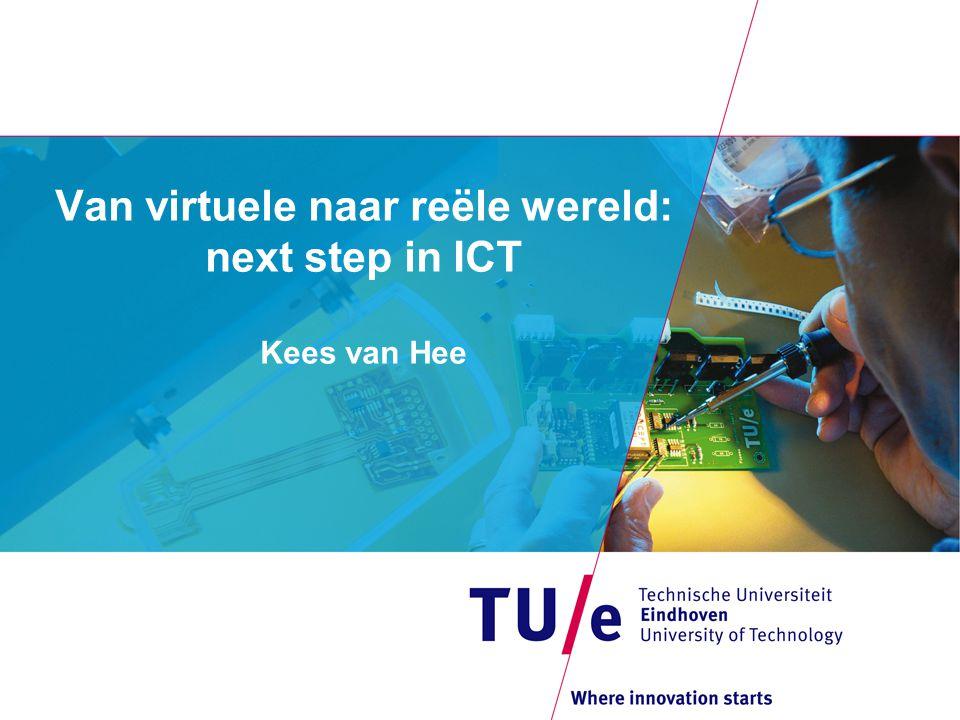 Van virtuele naar reële wereld: next step in ICT Kees van Hee