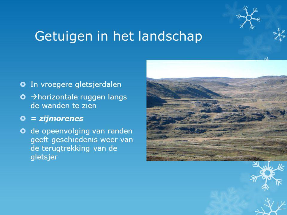 Getuigen in het landschap  In vroegere gletsjerdalen   horizontale ruggen langs de wanden te zien  = zijmorenes  de opeenvolging van randen geeft