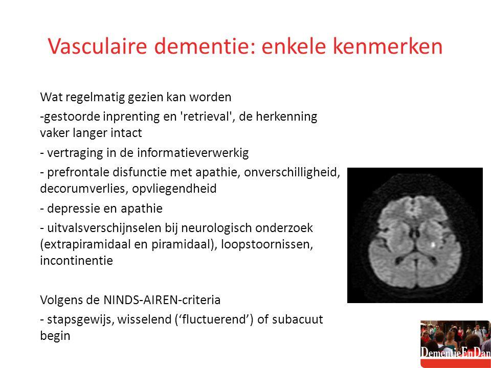 Vasculaire dementie: enkele kenmerken Wat regelmatig gezien kan worden -gestoorde inprenting en 'retrieval', de herkenning vaker langer intact - vertr