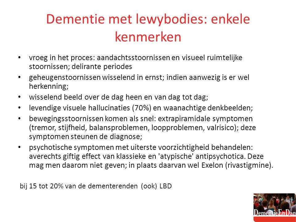 Dementie met lewybodies: enkele kenmerken vroeg in het proces: aandachtsstoornissen en visueel ruimtelijke stoornissen; delirante periodes geheugensto