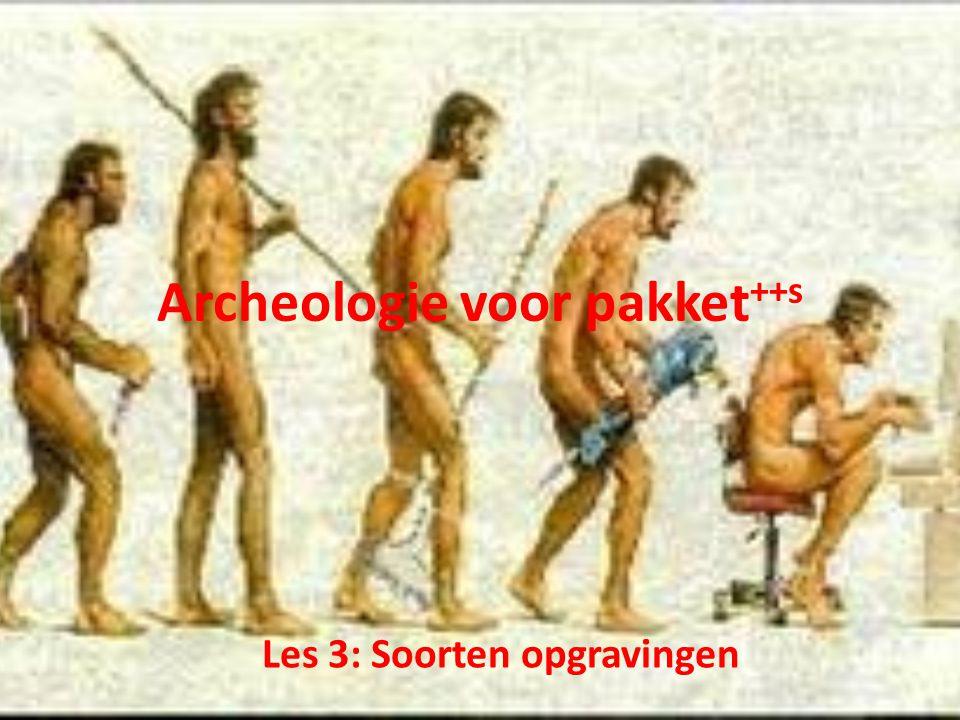 Archeologie voor pakket ++s Les 3: Soorten opgravingen