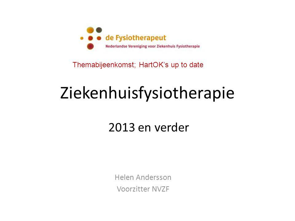 Ziekenhuisfysiotherapie Helen Andersson Voorzitter NVZF 2013 en verder Themabijeenkomst; HartOK's up to date