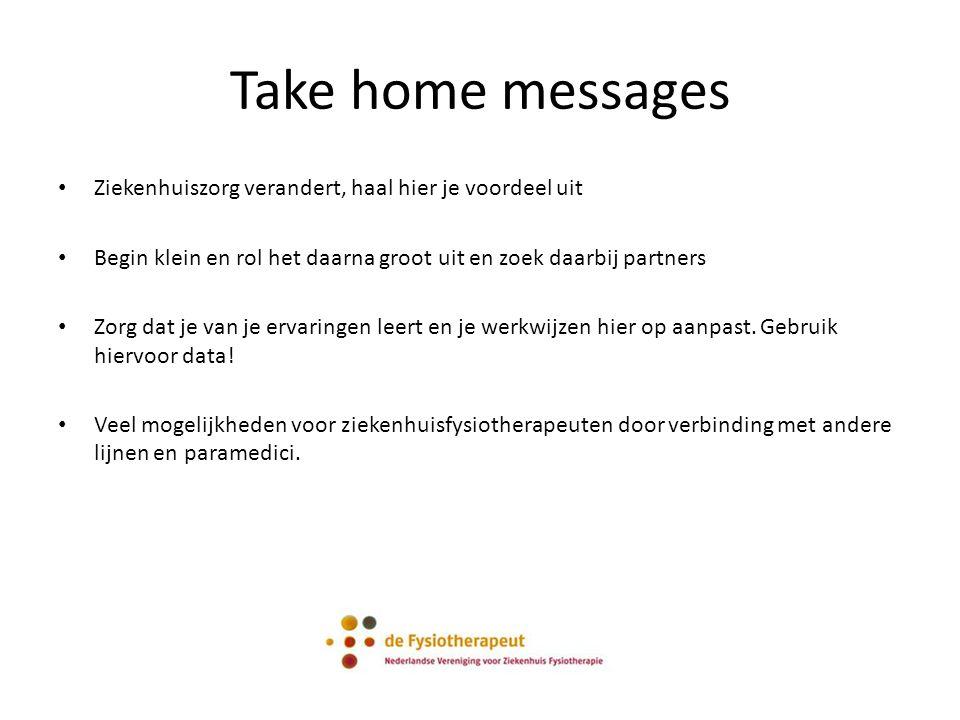 Take home messages Ziekenhuiszorg verandert, haal hier je voordeel uit Begin klein en rol het daarna groot uit en zoek daarbij partners Zorg dat je va