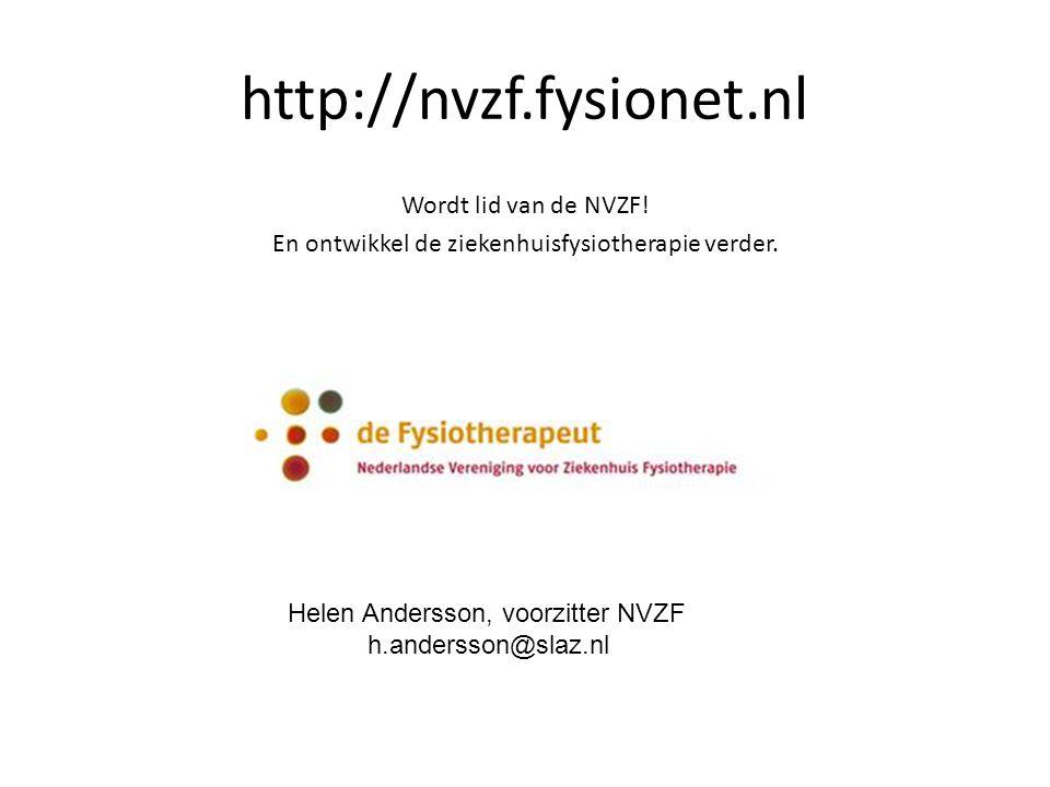 http://nvzf.fysionet.nl Wordt lid van de NVZF! En ontwikkel de ziekenhuisfysiotherapie verder. Helen Andersson, voorzitter NVZF h.andersson@slaz.nl