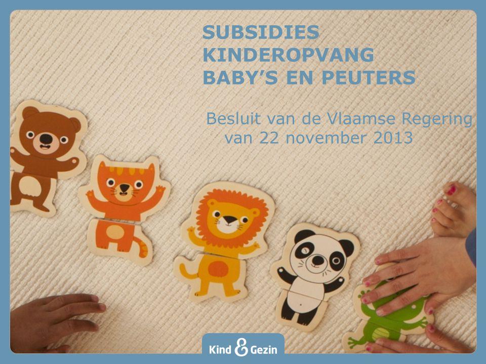 SUBSIDIES KINDEROPVANG BABY'S EN PEUTERS Besluit van de Vlaamse Regering 5 van 22 november 2013