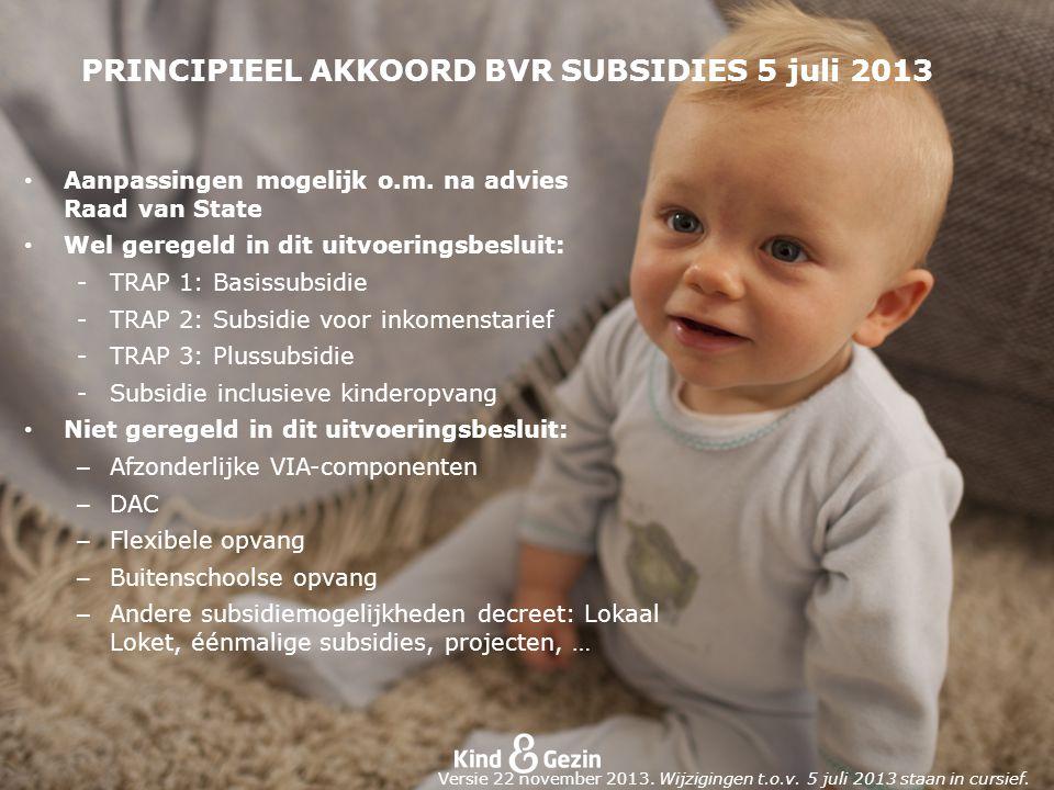 PRINCIPIEEL AKKOORD BVR SUBSIDIES 5 juli 2013 Aanpassingen mogelijk o.m.