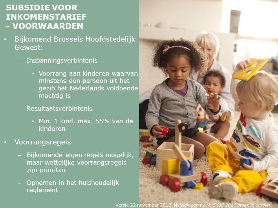 SUBSIDIE VOOR INKOMENSTARIEF - VOORWAARDEN Bijkomend Brussels Hoofdstedelijk Gewest: – Inspanningsverbintenis Voorrang aan kinderen waarvan minstens één persoon uit het gezin het Nederlands voldoende machtig is – Resultaatsverbintenis Min.