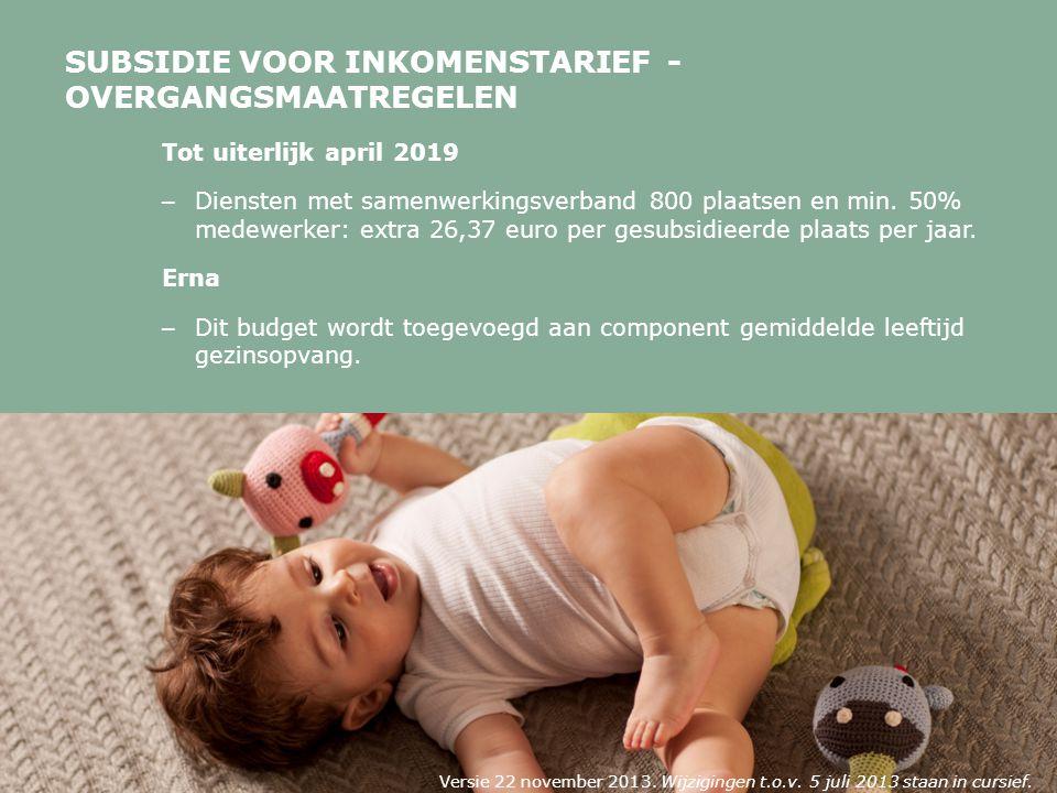 SUBSIDIE VOOR INKOMENSTARIEF - OVERGANGSMAATREGELEN Tot uiterlijk april 2019 – Diensten met samenwerkingsverband 800 plaatsen en min.