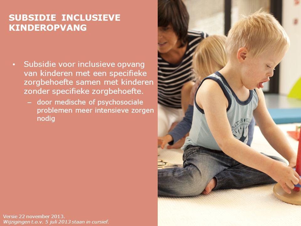 SUBSIDIE INCLUSIEVE KINDEROPVANG Subsidie voor inclusieve opvang van kinderen met een specifieke zorgbehoefte samen met kinderen zonder specifieke zorgbehoefte.