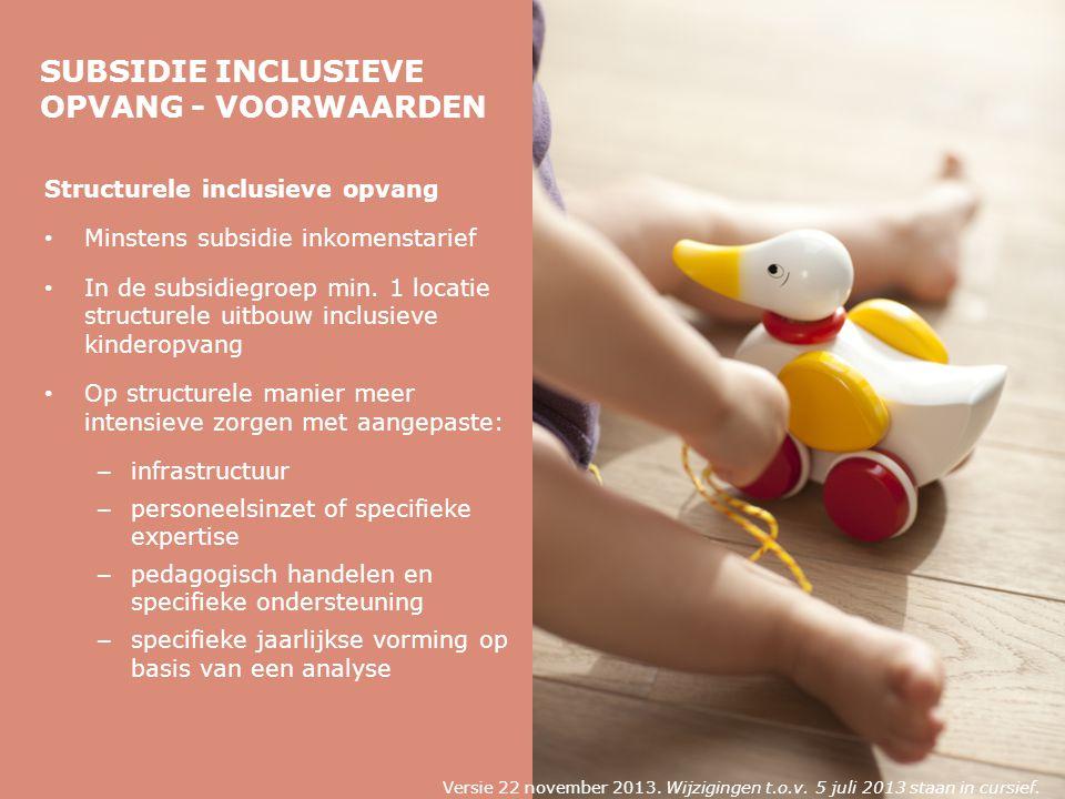 SUBSIDIE INCLUSIEVE OPVANG - VOORWAARDEN Structurele inclusieve opvang Minstens subsidie inkomenstarief In de subsidiegroep min.