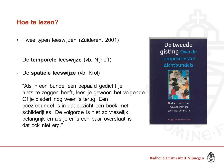 """Hoe te lezen? Twee typen leeswijzen (Zuiderent 2001) -De temporele leeswijze (vb. Nijhoff) -De spatiële leeswijze (vb. Krol) """"Als in een bundel een be"""