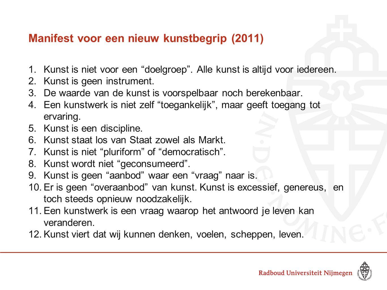 Manifest voor een nieuw kunstbegrip (2011) 1.Kunst is niet voor een doelgroep .