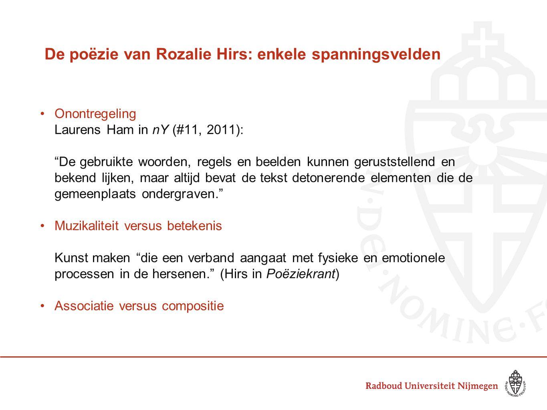 """De poëzie van Rozalie Hirs: enkele spanningsvelden Onontregeling Laurens Ham in nY (#11, 2011): """"De gebruikte woorden, regels en beelden kunnen gerust"""