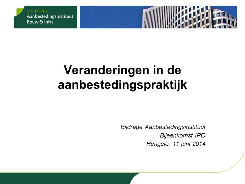 Veranderingen in de aanbestedingspraktijk Bijdrage Aanbestedingsinstituut Bijeenkomst IPO Hengelo, 11 juni 2014