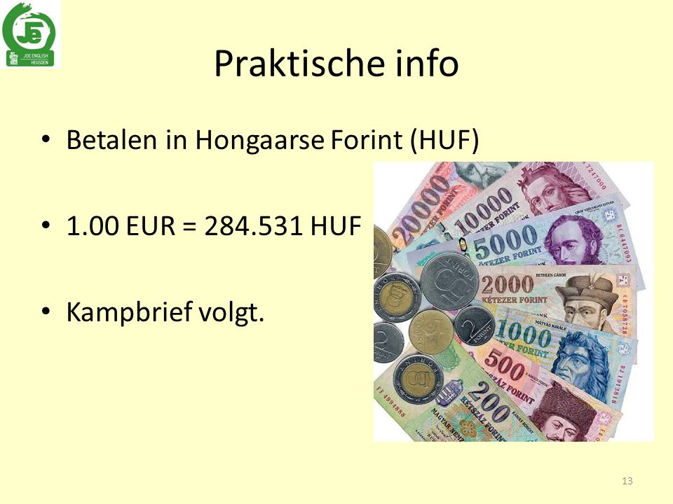 Praktische info Betalen in Hongaarse Forint (HUF) 1.00 EUR = 284.531 HUF Kampbrief volgt. 13