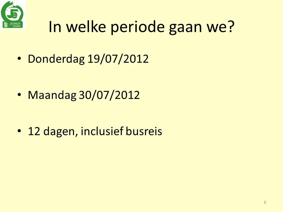 In welke periode gaan we Donderdag 19/07/2012 Maandag 30/07/2012 12 dagen, inclusief busreis 6