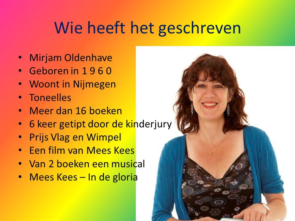 Wie heeft het geschreven Mirjam Oldenhave Geboren in 1 9 6 0 Woont in Nijmegen Toneelles Meer dan 16 boeken 6 keer getipt door de kinderjury Prijs Vla
