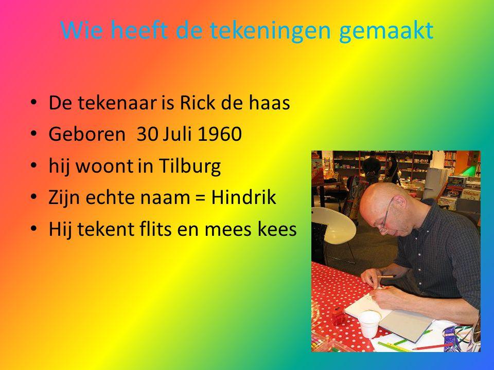 Wie heeft de tekeningen gemaakt De tekenaar is Rick de haas Geboren 30 Juli 1960 hij woont in Tilburg Zijn echte naam = Hindrik Hij tekent flits en me