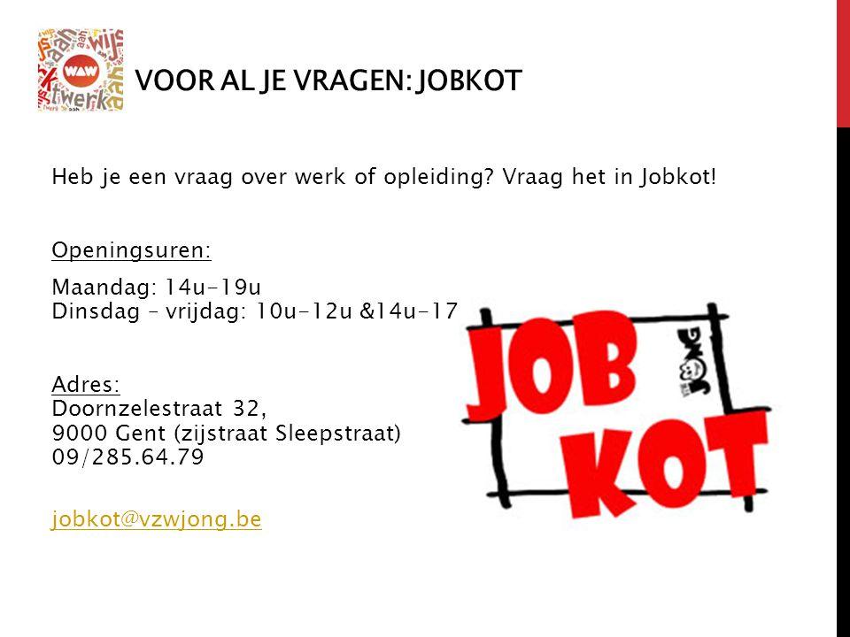 VOOR AL JE VRAGEN: JOBKOT Heb je een vraag over werk of opleiding? Vraag het in Jobkot! Openingsuren: Maandag: 14u-19u Dinsdag – vrijdag: 10u-12u &14u