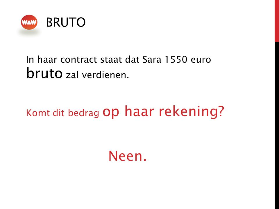 BRUTO In haar contract staat dat Sara 1550 euro bruto zal verdienen. Komt dit bedrag op haar rekening? Neen.