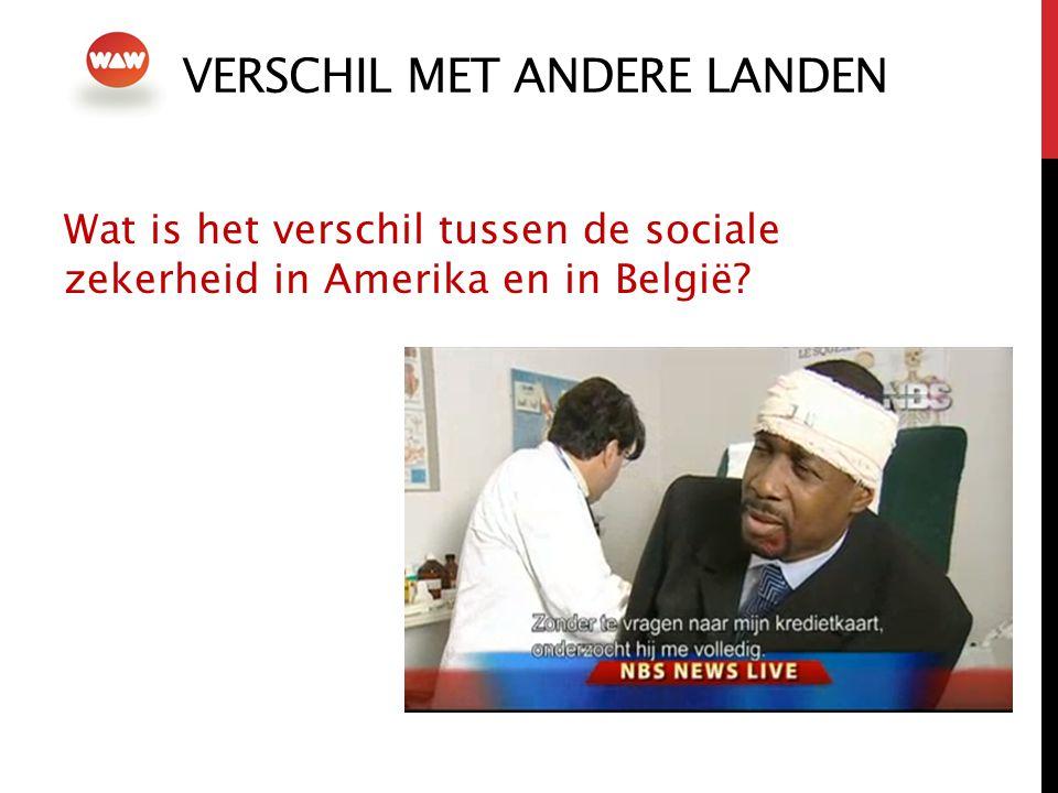 VERSCHIL MET ANDERE LANDEN Wat is het verschil tussen de sociale zekerheid in Amerika en in België?