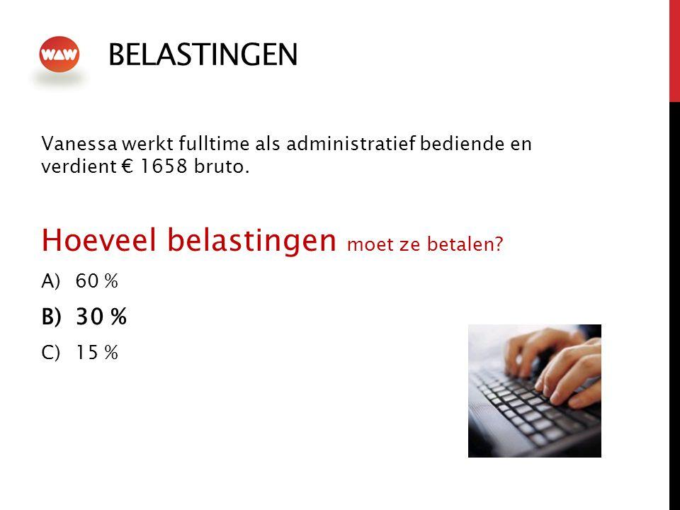 BELASTINGEN Vanessa werkt fulltime als administratief bediende en verdient € 1658 bruto. Hoeveel belastingen moet ze betalen? A)60 % B)30 % C)15 %
