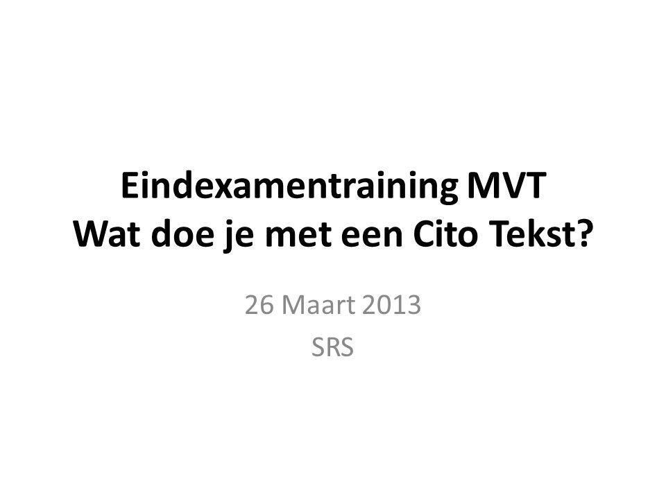 Eindexamentraining MVT Wat doe je met een Cito Tekst? 26 Maart 2013 SRS