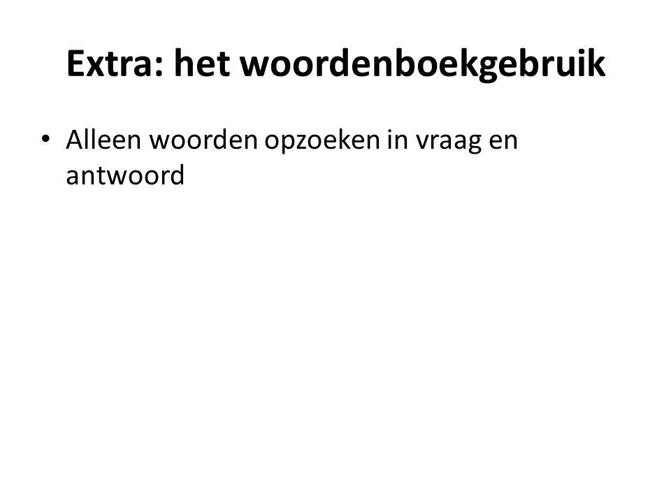Extra: het woordenboekgebruik Alleen woorden opzoeken in vraag en antwoord