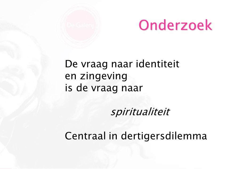 Onderzoek De vraag naar identiteit en zingeving is de vraag naar spiritualiteit Centraal in dertigersdilemma